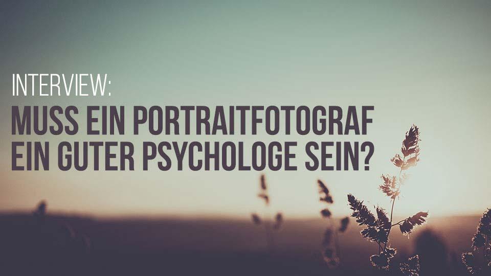 Interview - Muß ein Fotograf ein guter Psychologe sein?